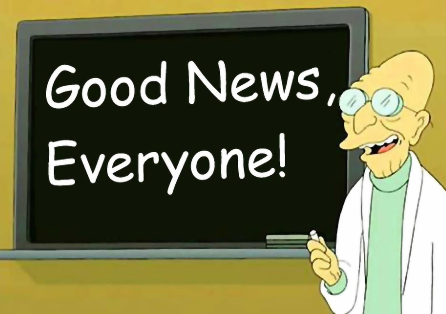 "Professor Farnsworth from Futurama with the caption ""Good News Everyone!"""